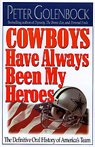 Cowboys have always been my heroes : the definitive oral history of America's team