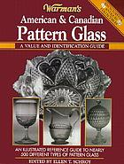 Warman's pattern glass : a value and identification guide : an illustrated reference guide to nearly 450 different types of pattern glass