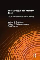 The struggle for modern Tibet : the autobiography of Tashi Tsering