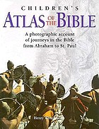 Children's atlas of the Bible : a photographic account of the journeys in the Bible from Abraham to St. Paul