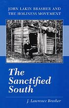 The sanctified South : John Lakin Brasher and the Holiness movement