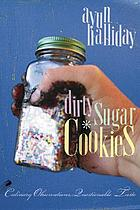 Dirty sugar cookies : culinary observations, questionable taste