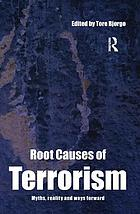 Root causes of terrorism : myths, reality, and ways forward