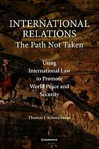 International relations : the path not taken : using international law to promote world peace and security
