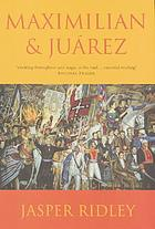 Maximilian and Juárez