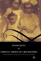 African American childhoods : historical perspectives from slavery to civil rights