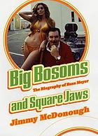 Big bosoms and square jaws : the biography of Russ Meyer
