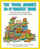 The young author's do-it-yourself book : how to write, illustrate, and produce your own book