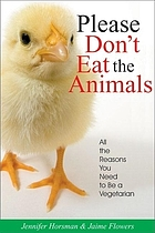 Please don't eat the animals : all the reasons you need to be a vegetarian