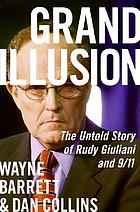 Grand illusion : the untold story of Rudy Giuliani and 9/11
