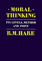 Moral thinking : its levels, method, and point