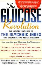 The glucose revolution : the authoritative guide to the glycemic index : the groundbreaking medical discovery