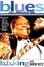 Blues all around me : the autobiography of B.B. King