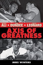 Axis of greatness : Muhammad Ali - Sugar Ray Leonard - Angelo Dundee