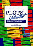 Plots unlimited : for the writer of novels, short stories, plays, screenplays and television episodes