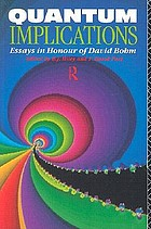 Quantum implications : essays in honour of David BohmQuantum implicationsQuantum Implications : Essays in Honour of D. Bohm