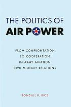 The politics of air power : from confrontation to cooperation in army aviation civil-military relations