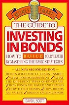 The guide to investing in bonds : how to build your wealth by mastering the basic strategies