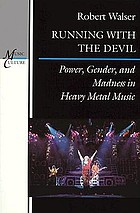 Running with the Devil : power, gender, and madness in heavy metal music