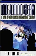 The Jihad Germ : a novel of bioterrorism and national security