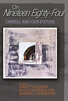 On nineteen eighty-four Orwell and our futureOn Nineteen eighty-four : Orwell and our future ; [based on papers from a conference held in 1999]Nineteen eighty-four : Orwell and our future