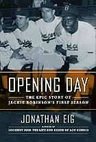 Opening day : the story of Jackie Robinson's first season