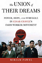 The union of their dreams : power, hope, and struggle in Cesar Chavez's farm worker movement
