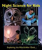 Night science for kids : exploring the world after dark