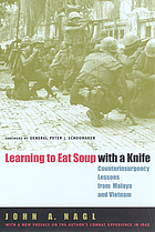 Learning to eat soup with a knife : counterinsurgency lessons from Malaya and Vietnam