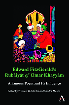 Edward FitzGerald's Rubáiyát of Omar Khayyám : a famous poem and its influence