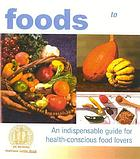 Wellness foods A to Z : an indispensable guide for health-conscious food lovers