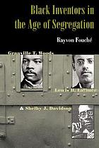 Black inventors in the age of segregation : Granville T. Woods, Lewis H. Latimer & Shelby J. Davidson