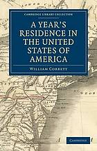 A year's residence in the United States of America: treating of the face of the country, the climate, the soil, the products, the mode of cultivating the land, the prices of land, of labour, of food, of raiment; of the expenses of housekeeping, and of the usual manner of living; of the manners and customs of the people; and of the institutions of the country, civil, political, and religious