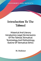 Introduction to the Talmud : historical and literary introduction, legal hermeneutics of the Talmud, talmudical terminology and methodology, outline of talmudical ethics