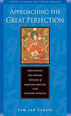 Approaching the great perfection : simultaneous and gradual approaches to Dzogchen practice in Jigme Lingpa's Longchen Nyingtig