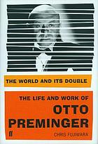 The world and its double : the life and work of Otto Preminger