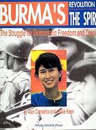 Burma's revolution of the spirit : the struggle for democratic freedom and dignity