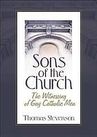 Sons of the church : the witnessing of gay Catholic men