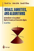 Ideals, varieties, and algorithms : an introduction to computational algebraic geometry and commutative algebra : with 91 illustrations