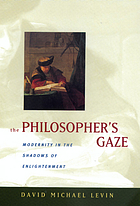 The philosopher's gaze : modernity in the shadows of enlightenment