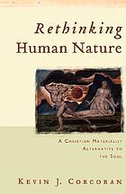 Rethinking human nature : a Christian materialist alternative to the soul