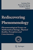 Rediscovering phenomenology : phenomenological essays on mathematical beings, physical reality, perception and consciousness