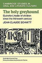 The holy greyhound : Guinefort, healer of children since the thirteenth century