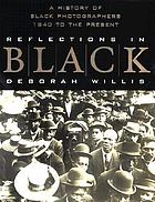 Reflections in Black : a history of Black photographers, 1840 to the present