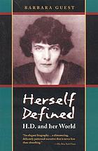 Herself defined : the poet H.D. and her world