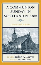 A Communion Sunday in Scotland ca. 1780 : liturgies and sermons