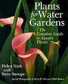Plants for water gardens : the complete guide to aquatic plants