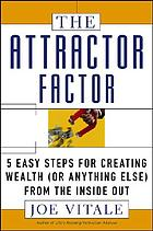 The attractor factor : 5 easy steps for creating wealth (or anything else) from the inside out