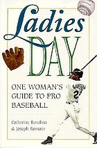 Ladies day : one woman's guide to pro baseball