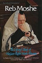 Reb Moshe : the life and ideals of haGaon Rabbi Moshe Feinstein